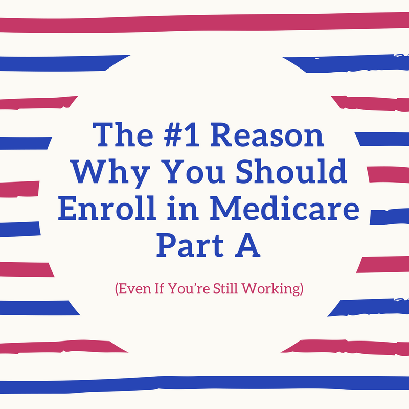 The #1 Reason Why You Should Enroll in Medicare Part A