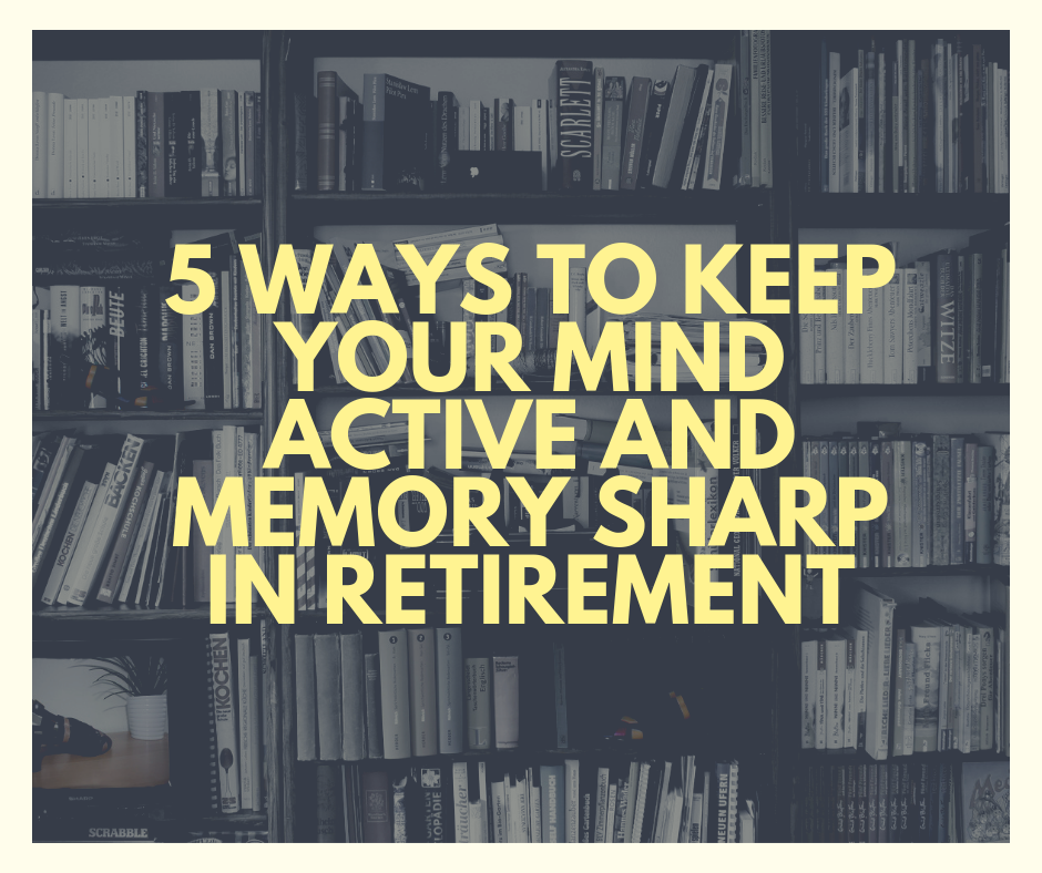 5 Ways To Keep Your Mind Active And Memory Sharp In